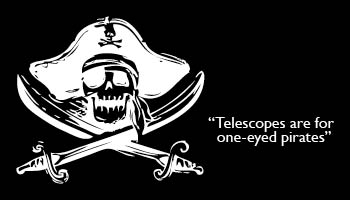 Telescopes are for one eyed pirates